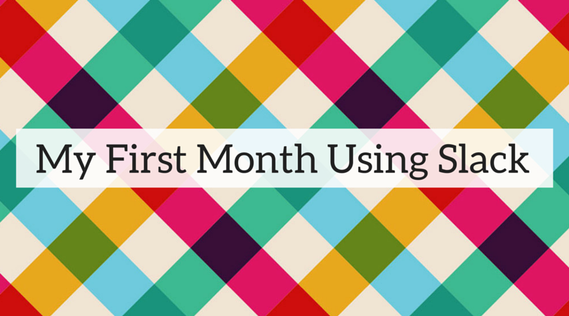 My First Month Using Slack