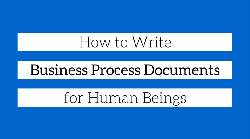 How to Write Business Process Documents for Human Beings