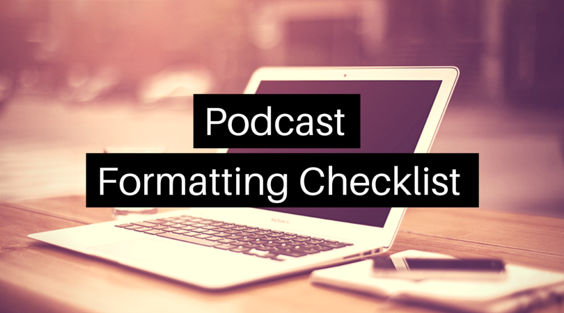 How to make a Podcast Formatting Checklist