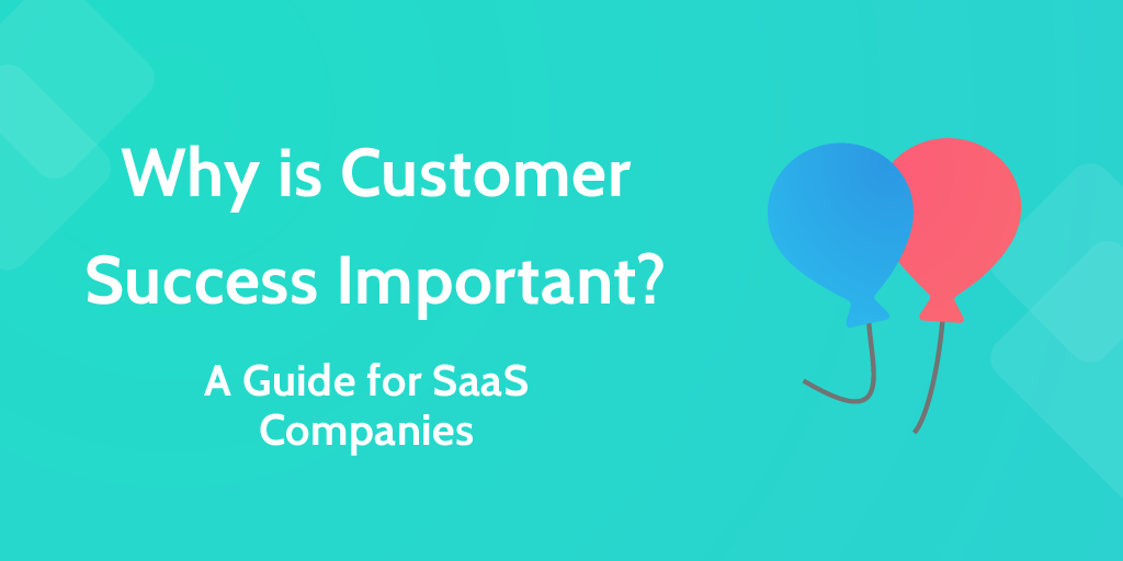 Why is customer success Important SaaS