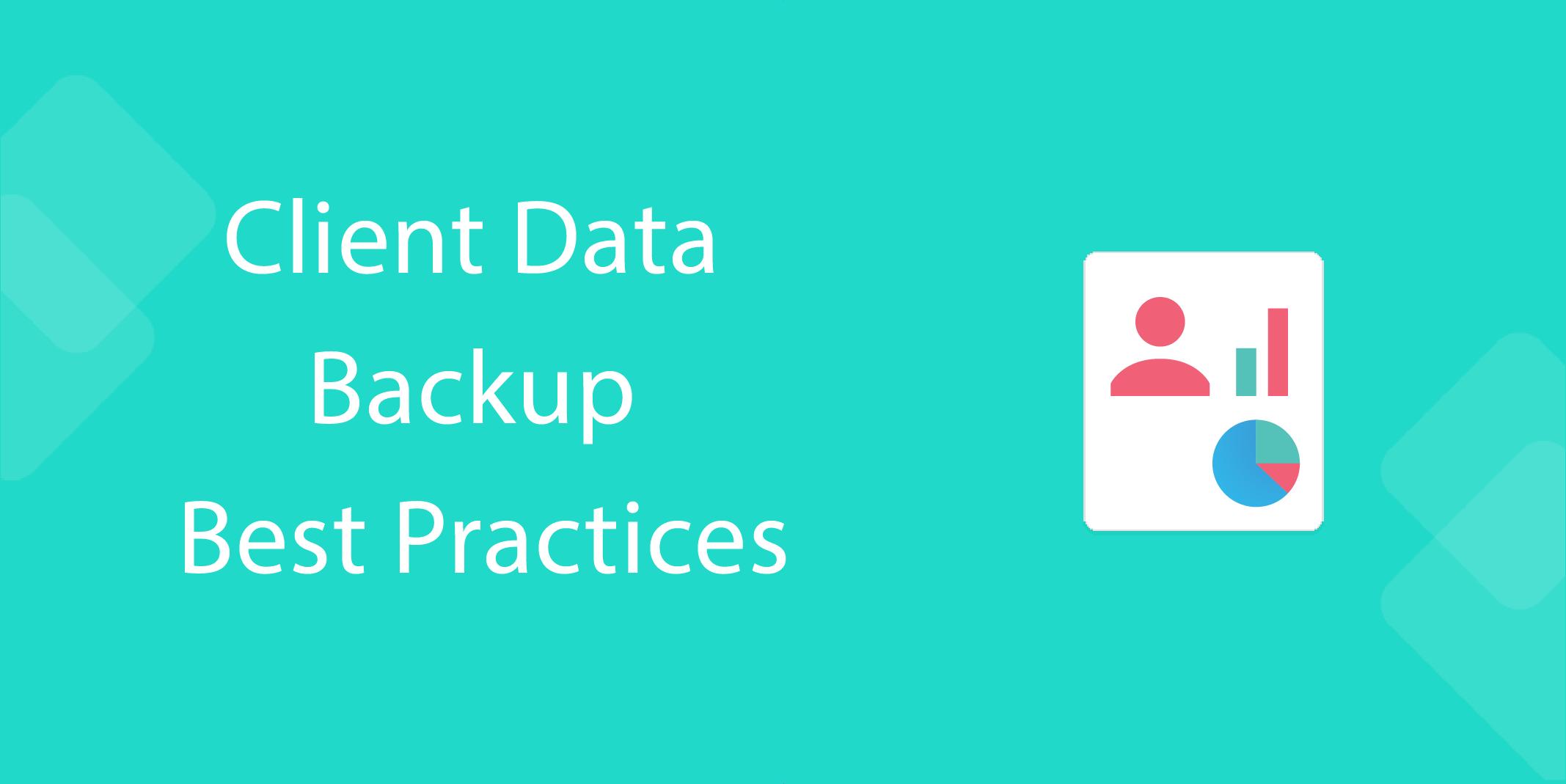 it processes - Client Data Backup Best Practices