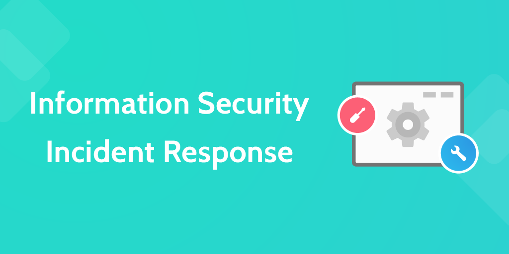 it processes Information Security Incident Response