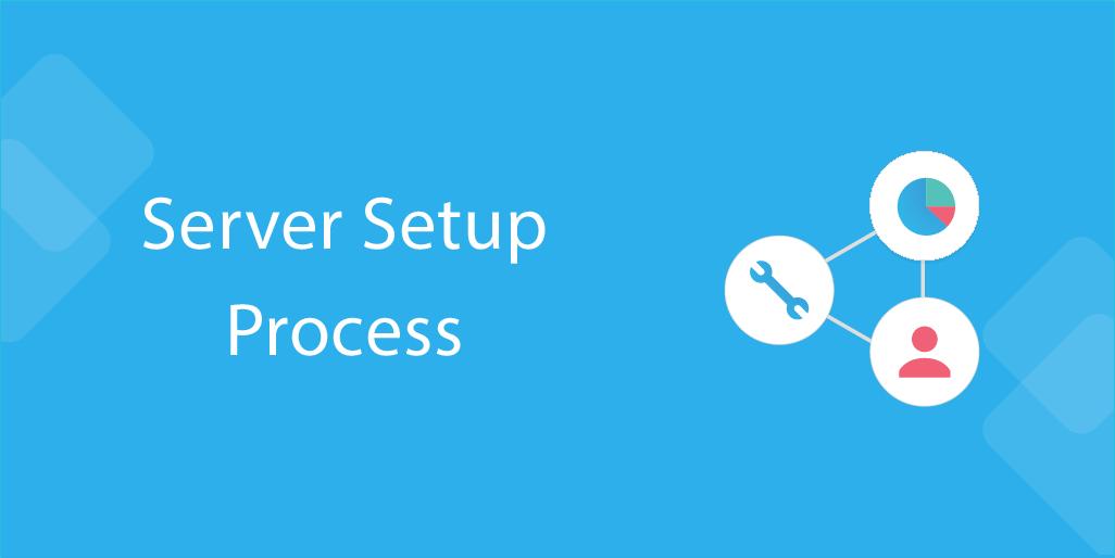 it processes Server Setup Process