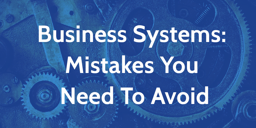 business systems mistakes