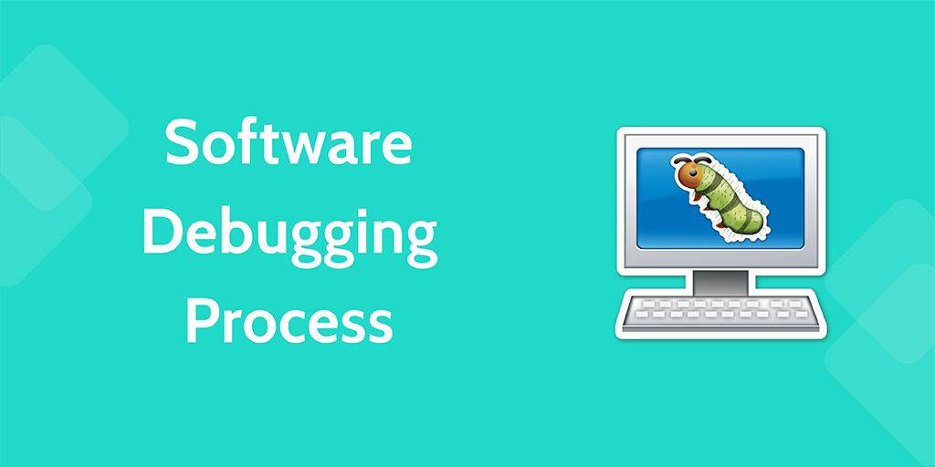 software development processes - software debugging process
