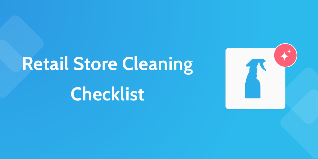 Retail store cleaning checklist - 6 Retail Process Templates To Keep Your Dream Afloat