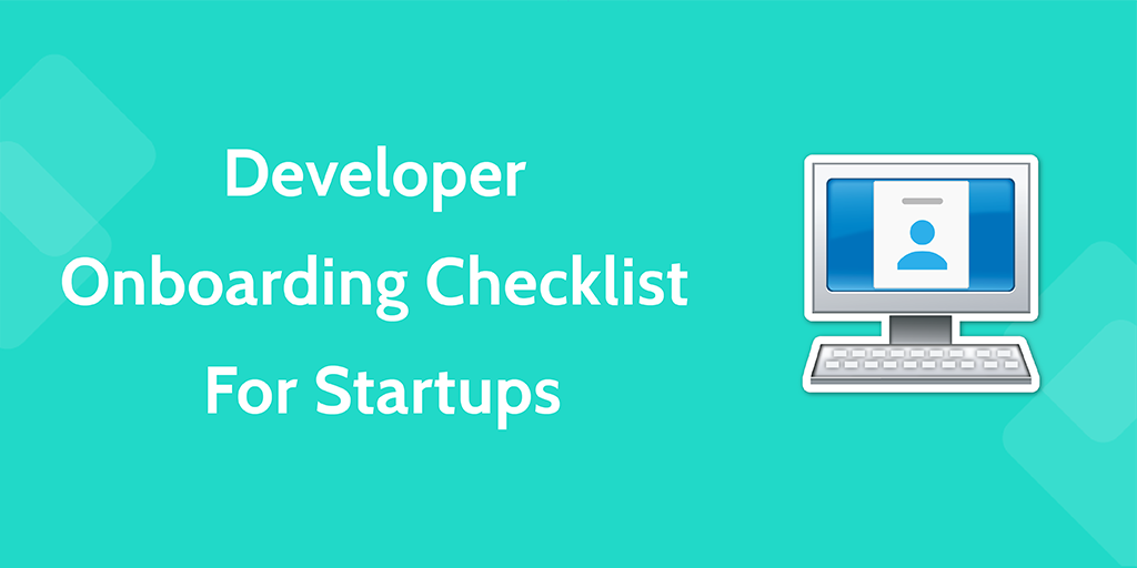 new employee onboarding process - developer onboarding checklist for startups