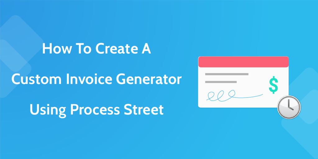 How To Create A Custom Invoice Generator Using Process Street  Custom Invoice Maker