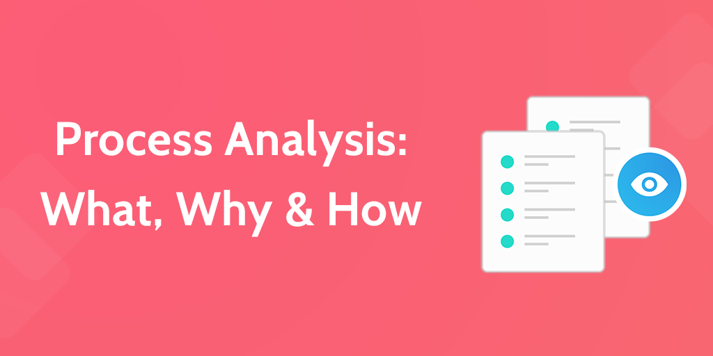 process analysis how to get good Process analysis and its subsequent mapping are seemingly very  reasons  there are many other good reasons why we should be doing it.