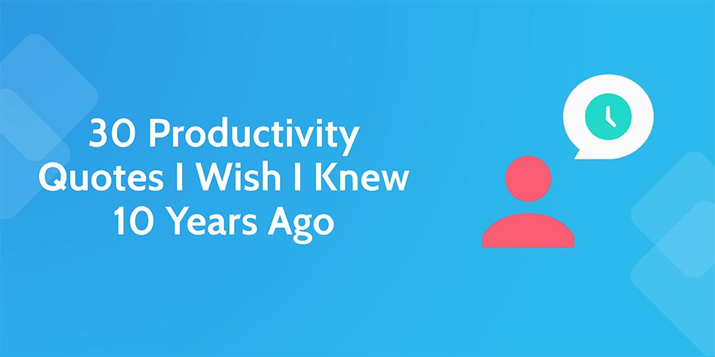 Street Quotes | 30 Productivity Quotes I Wish I Knew 10 Years Ago Process Street