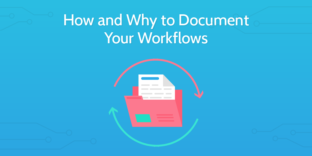 How and Why to Document Your Workflows | Process Street