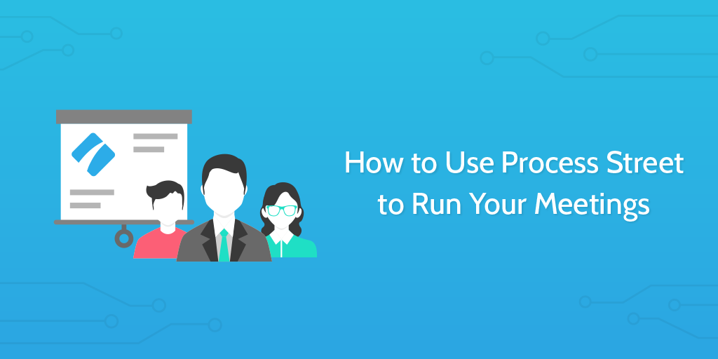How to run a business meeting with Process Street