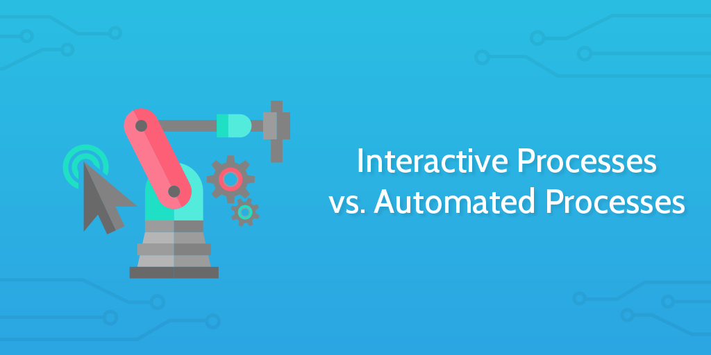 Interactive-Processes-vs.-Automated-Processes