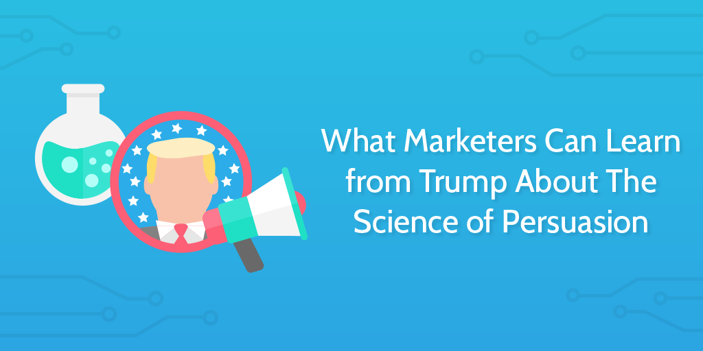 What Marketers Can Learn from Trump About The Science of Persuasion