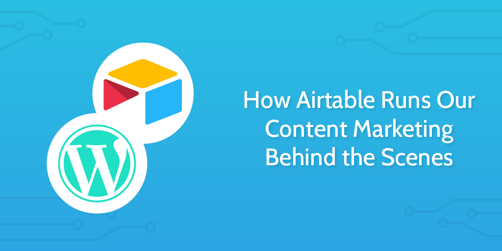 How Airtable Runs Our Content Marketing Behind the Scenes | Process