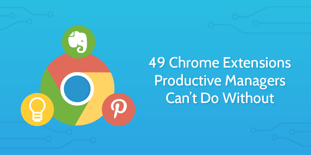 Best Chrome Extensions Productive Managers Can't Do Without