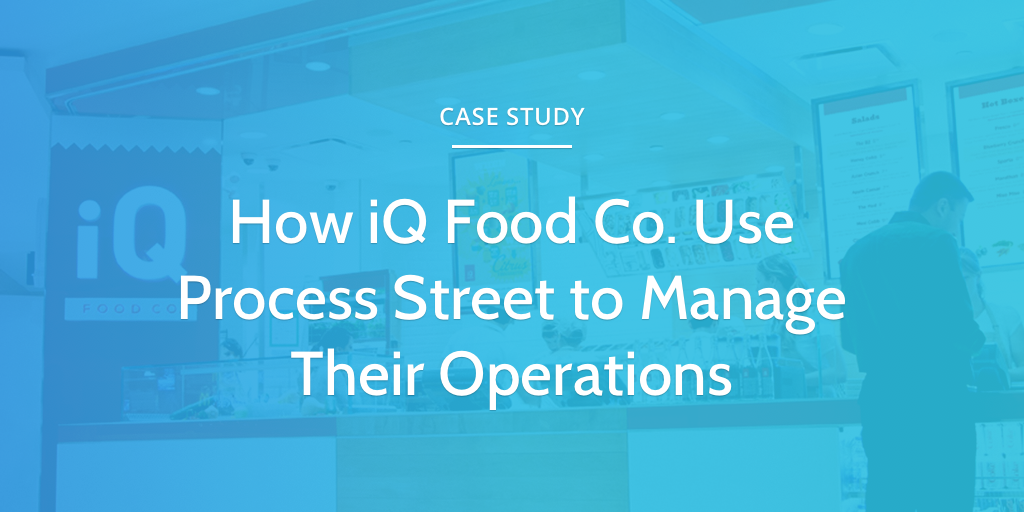 iQ Food Co Process Street Case Study