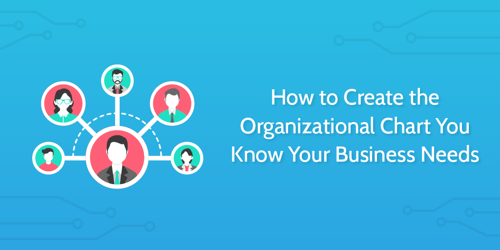 How To Create The Organizational Chart You Know Your Business Needs