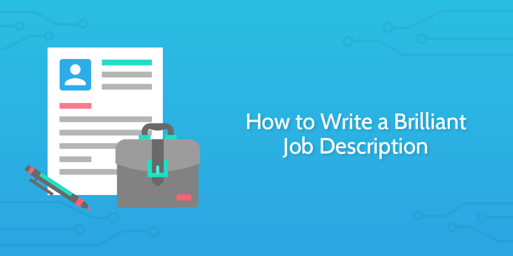 how to write a brilliant job description 2 templates 12 examples