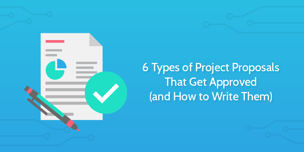 6 Types Of Project Proposals That Get Approved And How To Write