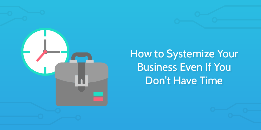 How_to_systemize_your_business_even_if_you_don_t_have_time