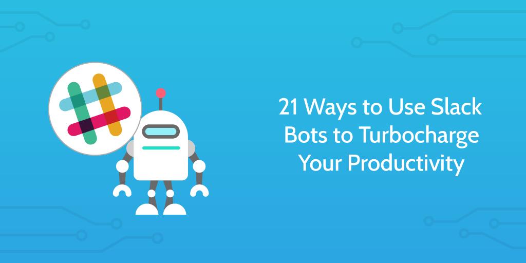 21 Ways to Use Slack Bots to Simplify Everyday Tasks | Process
