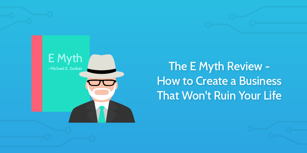The E Myth Review How To Create A Business That Wont Ruin Your - E myth business plan template