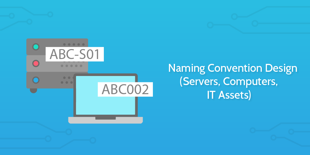 Naming Convention Design (Servers, Computers, IT Assets