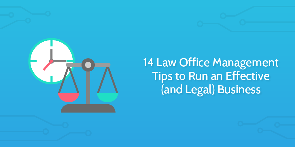 14 Law Office Management Tips to Run an Effective (and Legal ...