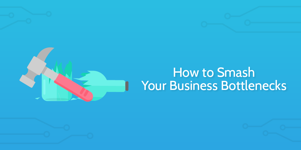 how to smash your business bottlenecks