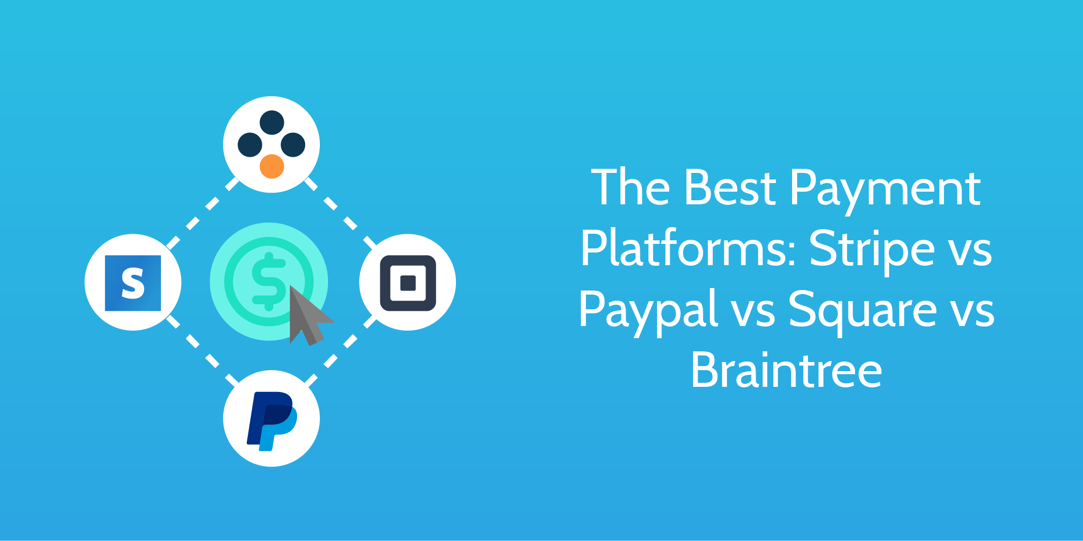 stripe_vs_paypal_vs_square_vs_braintree best payment platform
