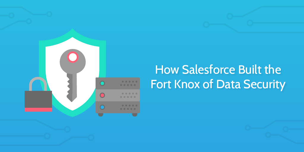 How Salesforce Built the Fort Knox of Data Security