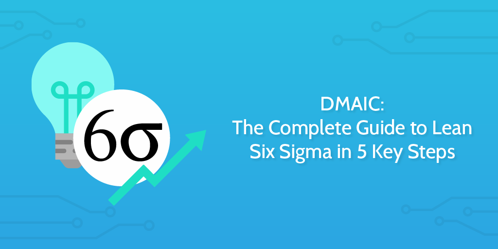 Dmaic The Complete Guide To Lean Six Sigma In 5 Key Steps Process