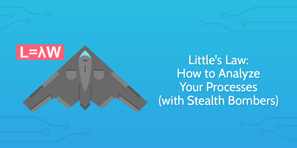 Little\'s Law: How to Analyze Your Processes (with Stealth Bombers ...