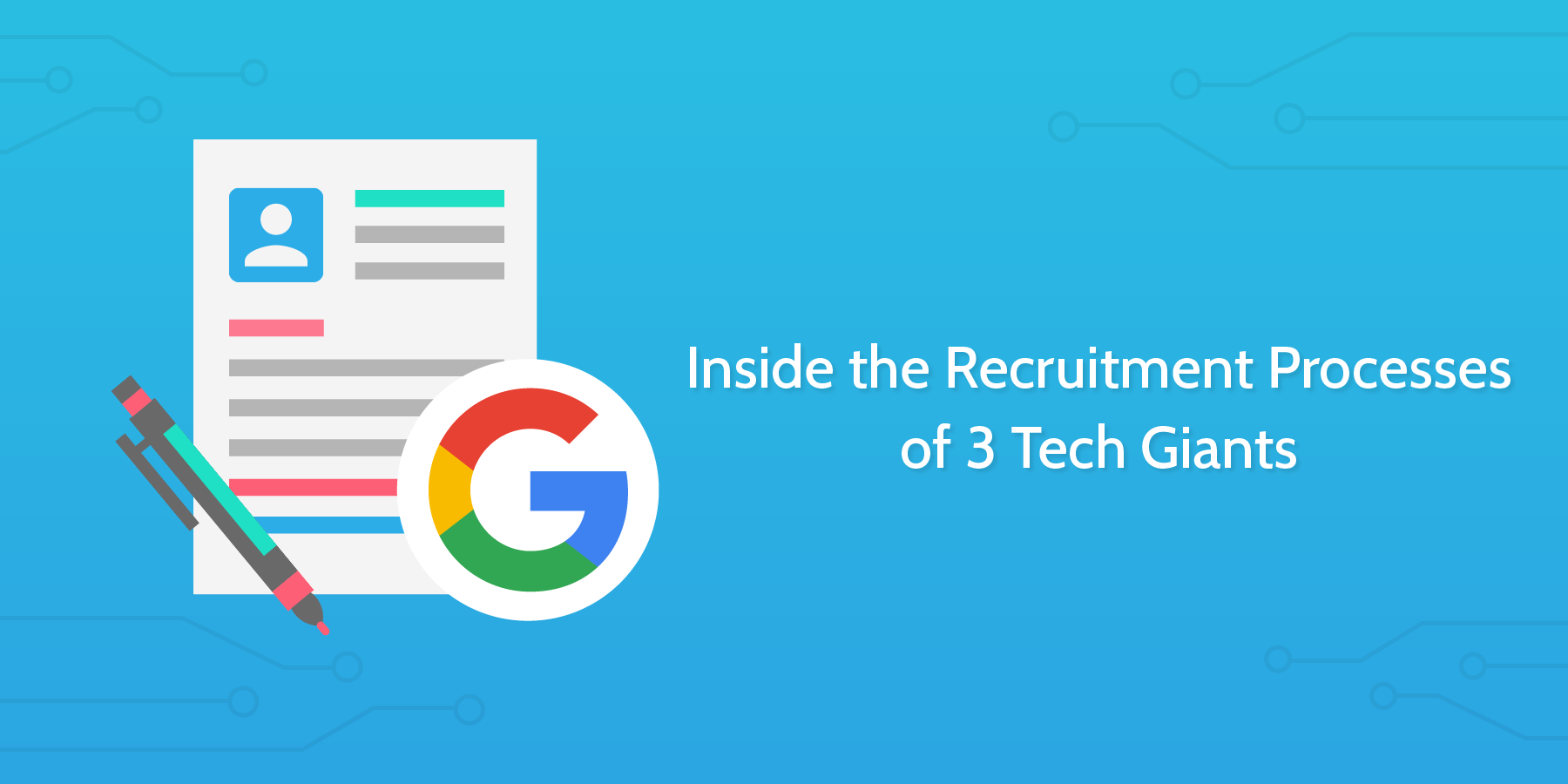 Inside the Recruitment Processes of 3 Tech Giants (and How to