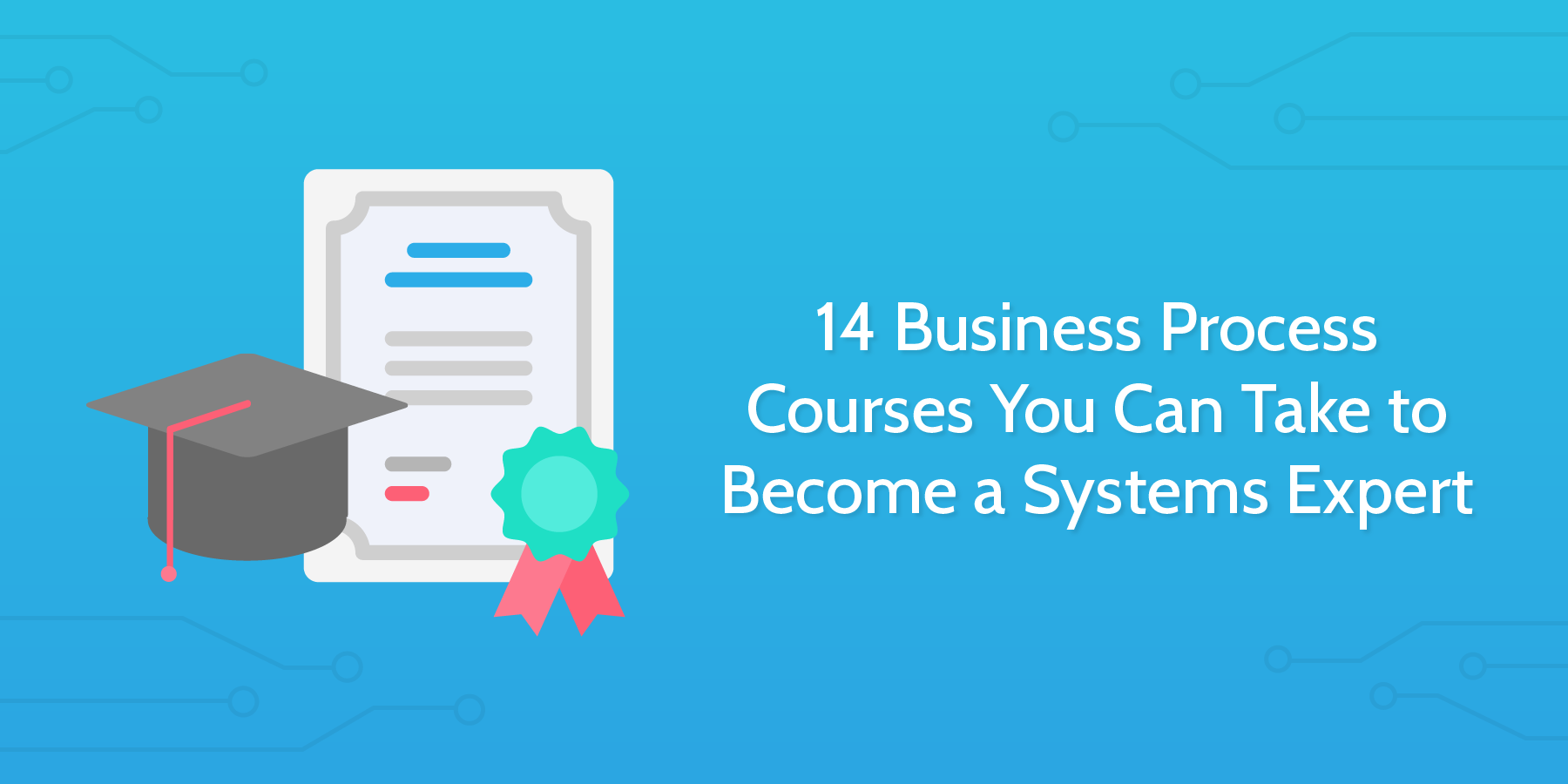 14 BPM & Six Sigma Courses You Can Take to Become a Systems