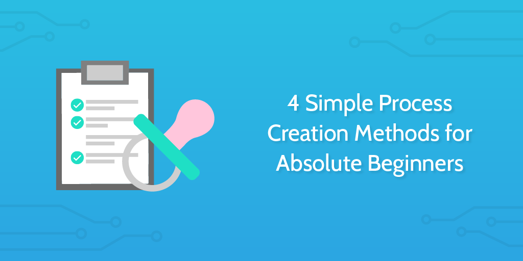 4 Simple Process Creation Methods for Absolute Beginners Rev1-01