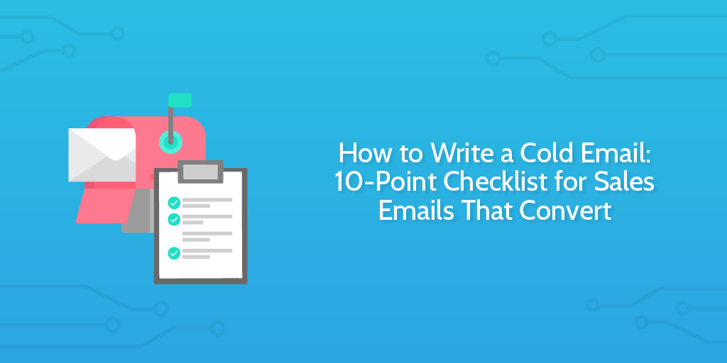 How to Write a Cold Email: 10-Point Checklist for Sales Emails That ...