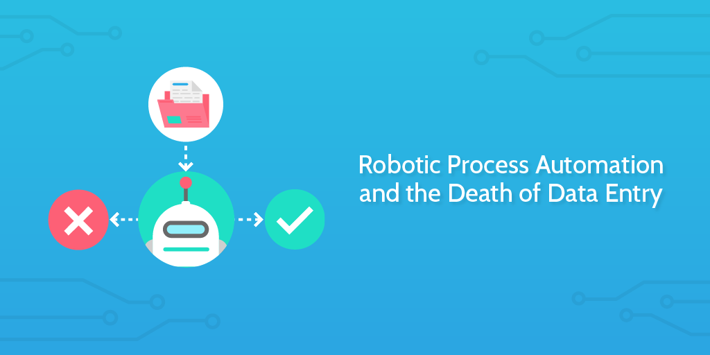 Robotic Process Automation and the Death of Data Entry | Process