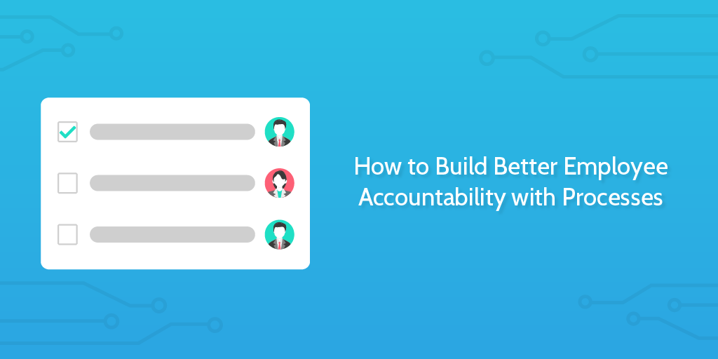 how to build better employee accountability with processes process