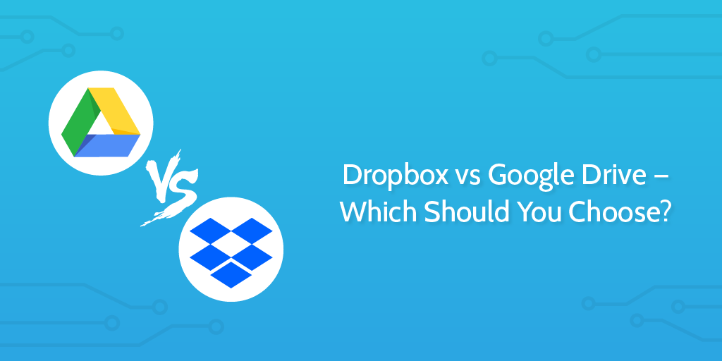 Dropbox vs Google Drive — Which Should You Choose? | Process