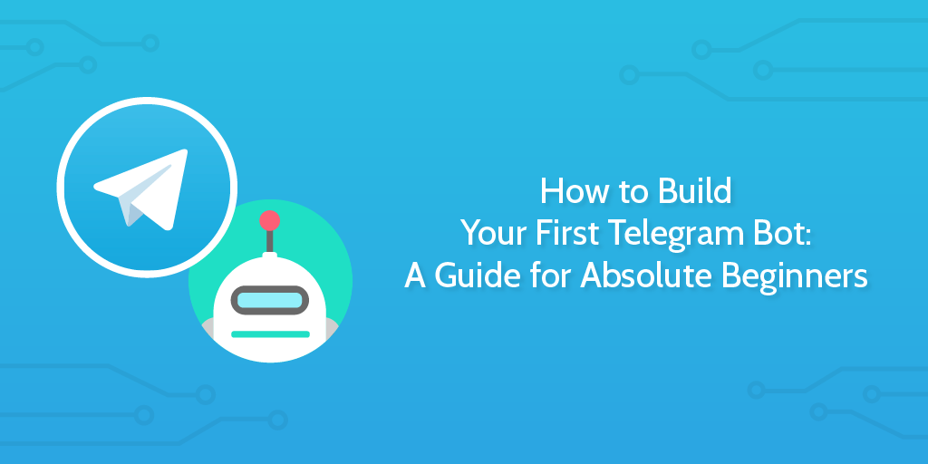 How to Build Your First Telegram Bot: A Guide for Absolute Beginners