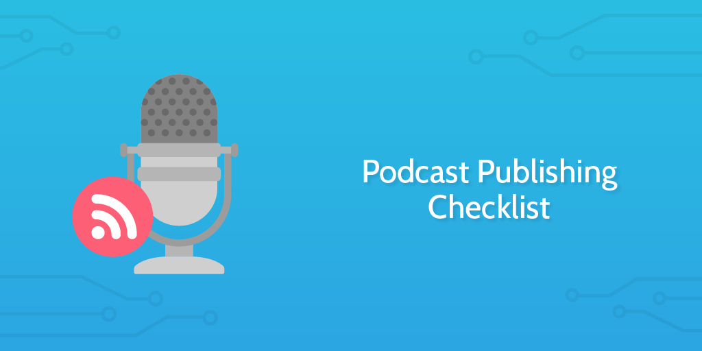 Podcast Publishing Checklist