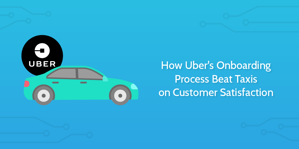 How Uber's Onboarding Process Beat Taxis on Customer