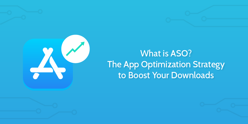 What is ASO? The App Optimization Strategy to Boost Your Downloads