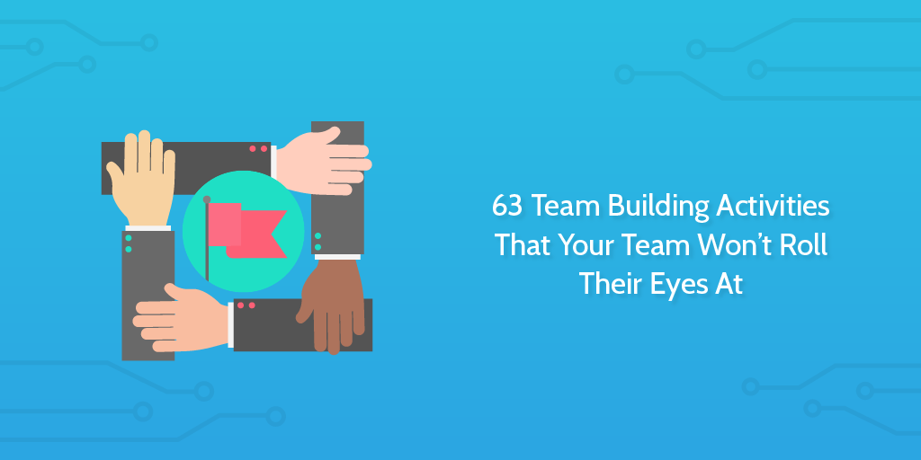 63 Team Building Activities That Your Team Won't Roll Their