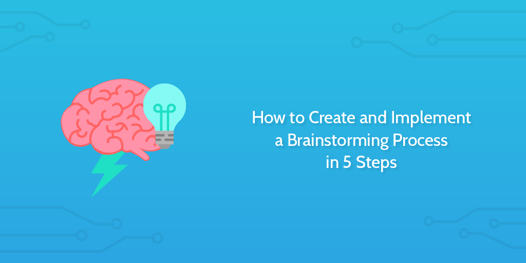 How To Create And Implement A Brainstorming Process In 5 Steps