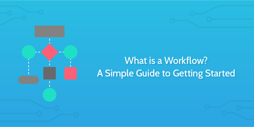 What is a Workflow? A Simple Guide to Getting Started | Process