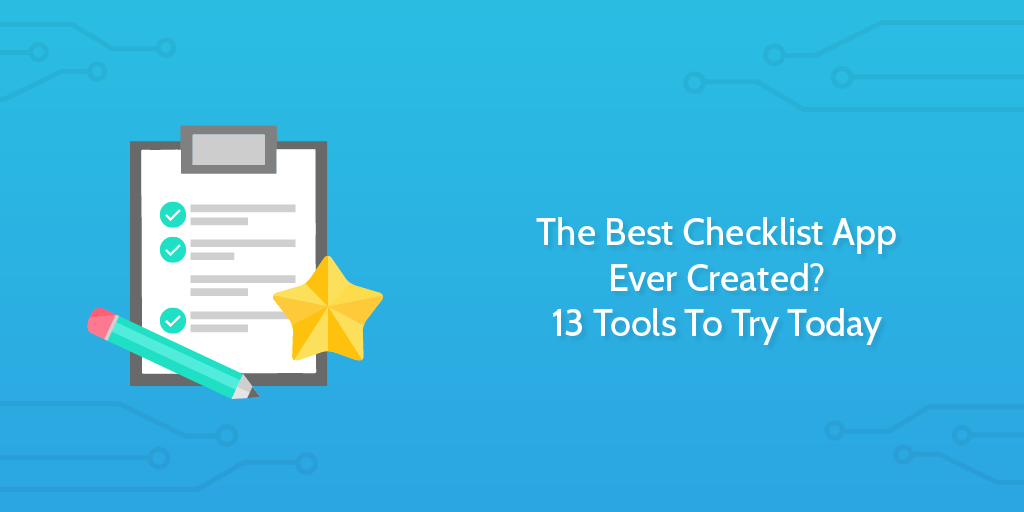 the best checklist app ever created 13 tools to try today process