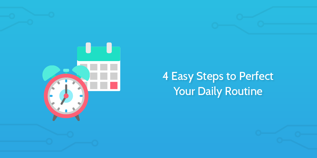 4 easy steps to perfect your daily routine process street